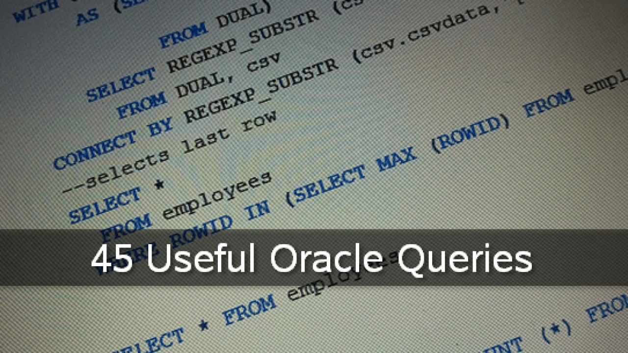 45 Useful Oracle Queries for Oracle Developers