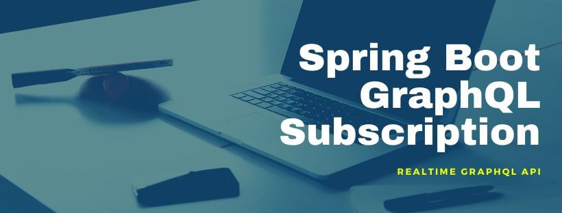 Spring Boot GraphQL Subscription Realtime API